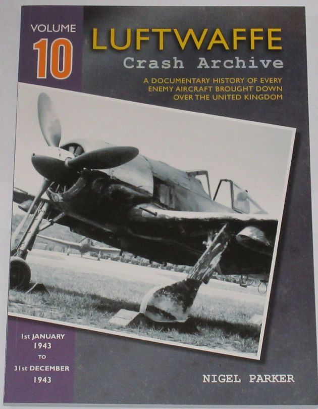 Luftwaffe Crash Archive - Volume 10 (1st January 1943 to 31st December 1943), by Nigel Parker